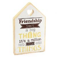 FRIENDSHIP ISNT A BIG THING ITS A MILLION LITTLE THINGS FREE STANDING WOOD SIGN